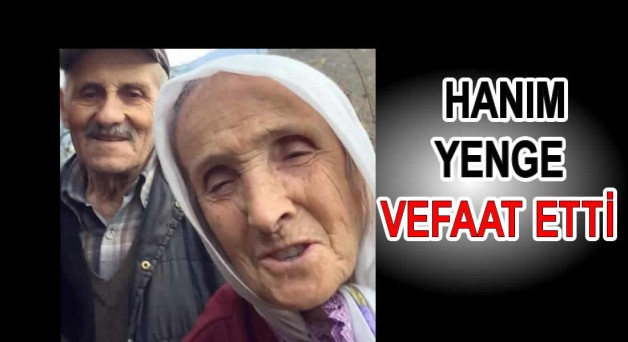 Hanım Yenge Vefaat etti
